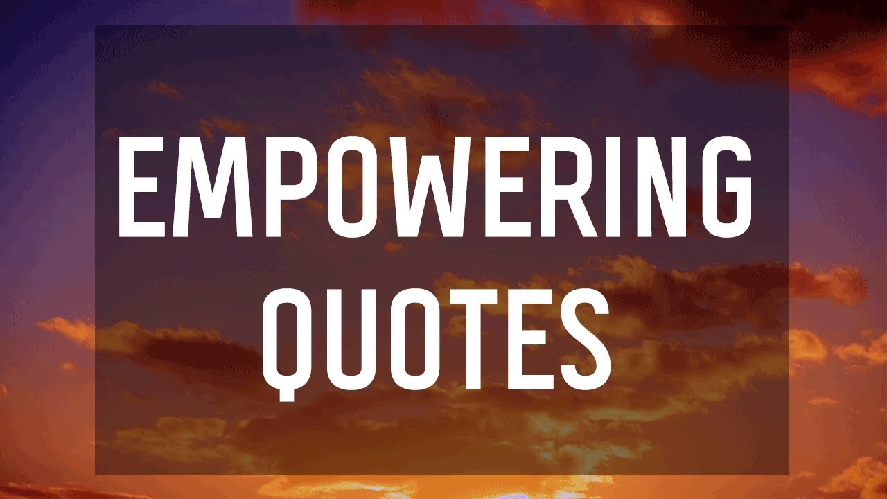 Empowering Quotes Awesome Empowering Quotes  Youtube