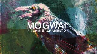 Mogwai -Ritchie Sacramento (Full Audio)