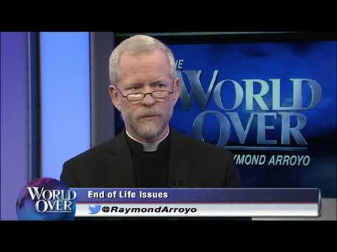 World Over - End of Life Issues, Fr. Tad Pacholczyk with Raymond Arroyo