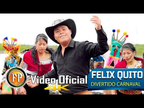 FELIX QUITO   DIVERTIDO CARNAVAL   VIDEO OFICIAL CINEMA 4K