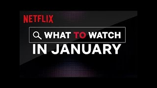 What To Watch In January | Netflix