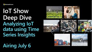 Deep Dive: Analyzing IoT data using Time Series Insights