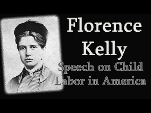 Florence Kelley - Speech on Child Labor in America & Child Labor Laws - History of Child Labor