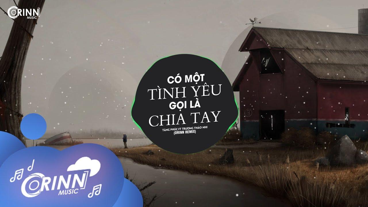 Có Một Tình Yêu Gọi Là Chia Tay (Orinn Remix) - Tăng Phúc ft Trương Thảo Nhi | Nhạc Trẻ Remix 2021