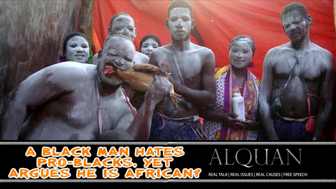 An African who hates pro blacks but tries to prove he is African I