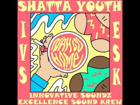 Shatta Youth - Nah Go Home (Innovative Soundz[IVS] / Excellence Sound Krew[ESK] Refix)
