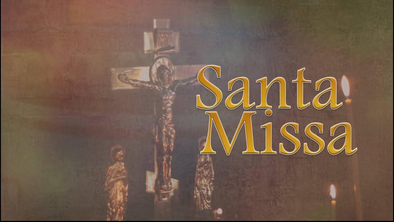 SANTA MISSA - 28/08/2021
