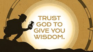 Dig Deep: Trust God to Give You Wisdom