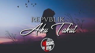 Download lagu Repvblik Aku Takut MP3