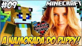 Minecraft - A NAMORADA DO PUUPPYY [9] Meu Amável Mundo!