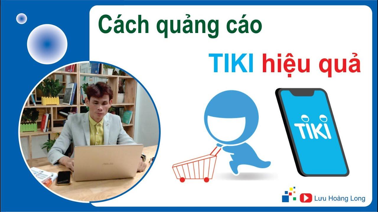 Cách quảng cáo trênTiki hiệu quả   Lưu Hoàng Long