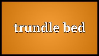 Trundle bed Meaning