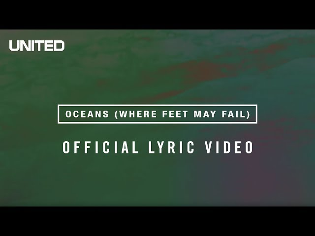Hillsong UNITED – Oceans (Where Feet May Fail) Lyrics