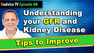 GFR: Understanding your Glomerular Filtration Rate (GFR) & Kidney Disease with tips to improve GFR