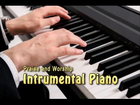 Instrumental Piano Praise and Worship   Christian Music   La