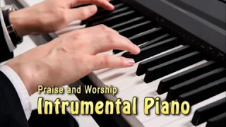 Instrumental Piano Praise and Worship   Christian Music   Lagu Rohani Kristen