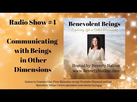 Benevolent Beings Show #4 - Communicating with Beings in Other Dimensions