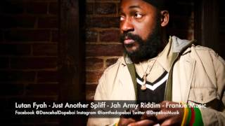 Lutan Fyah - Just Another Spliff - Jah Army Riddim - February 2016