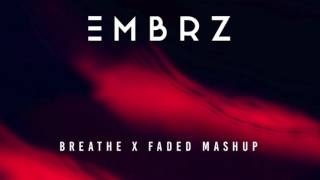 EMBRZ - Breathe x Faded Mashup