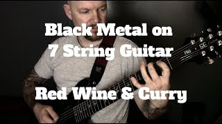 black metal on 7 string guitar - red wine - curry
