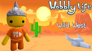 I WENT TO THE WILD WEST IN WOBBLY LIFE