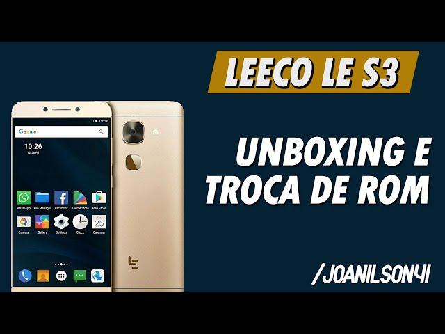 Unboxing Leeco Le S3 X626 e troca de rom (atualização oficial)