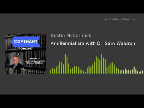 Amillennialism With Dr. Sam Waldron