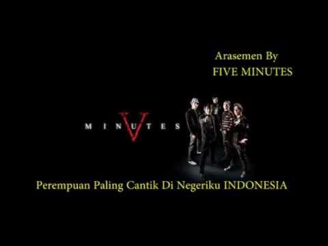 Five Minutes - Perempuan paling Cantik Di Negeri Ku Indonesia