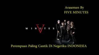 Download lagu Five Minutes - Perempuan paling Cantik Di Negeri Ku Indonesia
