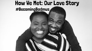 OUR LOVE STORY    HOW WE MET    NIGERIAN COUPLE    #BecomingBadmus