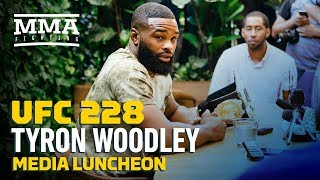 UFC 228: Tyron Woodley Media Lunch Scrum - MMA Fighting