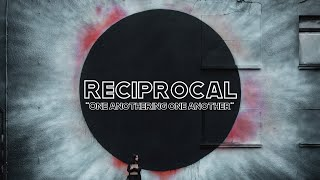 Reciprocal: Encourage One Another
