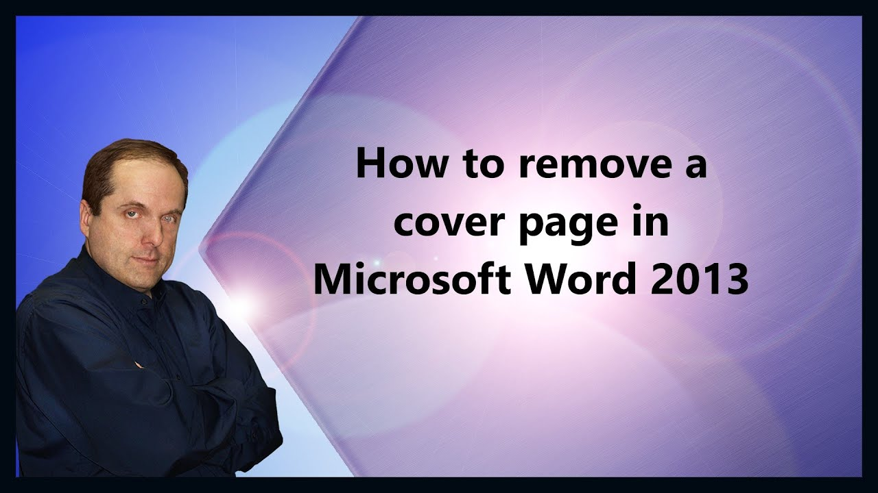 how to remove a cover page in microsoft word  how to remove a cover page in microsoft word 2013