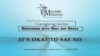 Mayslake Ministries Caregiving Series - It's Okay to Say NO