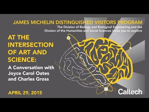 At the Intersection of Art and Science - Joyce Carol Oates and Charles Gross - 4/29/2015