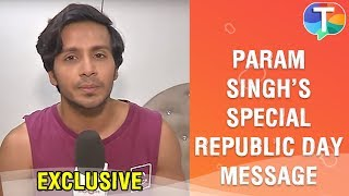 Param Singh shares a Republic Day special message for all the fans | Exclusive Interview