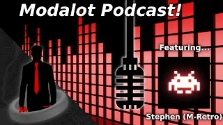 Modalot Podcast! Ft. Stephen (M-Retro)