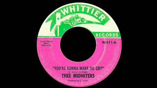 Thee Midniters - You're Gonna Make Me Cry