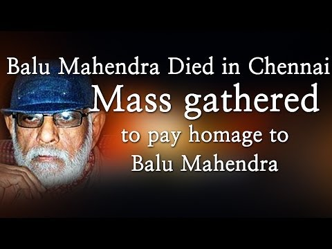 Balu Mahendra Died in Chennai - Mass gathered to pay homage to Balu Mahendra - Red Pix 24x7  Acclaimed director Balu Mahendra who was admitted in Vijaya Hospital due to illness passed away today in the morning. The doctors had said that he was said to be in critical condition when he was admitted today at the hospital.     The 74 year old veteran director was amongst the pioneers of Indian cinema and is also a screenwriter, editor and cinematographer. Filmmakers including Bala, Ameer and Ram visited him at the hospital before he passed away.     Balu Mahendra has won five National Film Awards—two for cinematography, three Filmfare Awards South and numerous state awards from the governments of Kerala, Karnataka and Andhra Pradesh. The ace director, started his career as a cinematographer with 'Nellu' in 1974 and soon made his directional debut in a few years through Kokila, a Kannada film.     Some of his acclaimed films in Tamil include Mullum Malarum (as Cinematographer), Azhiyadha Kolangal, Moodu Pani and Moondram Pirai. He has worked with the likes of Rajinikanth, Kamal Haasan and Dhanush as well. Balu Mahendra made his onscreen debut last year with 'Thalaimuraigal' and received good response for his acting skills.  http://www.ndtv.com BBC Tamil: http://www.bbc.co.uk/tamil INDIAGLITZ :http://www.indiaglitz.com/channels/tamil/default.asp  ONE INDIA: http://tamil.oneindia.in BEHINDWOODS :http://behindwoods.com VIKATAN http://www.vikatan.com the HINDU: http://tamil.thehindu.com DINAMALAR: www.dinamalar.com MAALAIMALAR http://www.maalaimalar.com/StoryListing/StoryListing.aspx?NavId=18&NavsId=1 TIMESOFINDIA http://timesofindia.indiatimes.com http://www.timesnow.tv HEADLINES TODAY: http://headlinestoday.intoday.in PUTHIYATHALAIMURAI http://www.puthiyathalaimurai.tv VIJAY TV:http://www.youtube.com/user/STARVIJAY  -~-~~-~~~-~~-~- Please watch:
