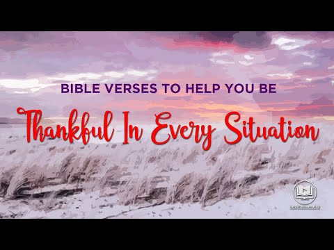 Bible Verses To Help You Be Thankful In Every Situation - Thanksgiving Bible Verses and Scriptures