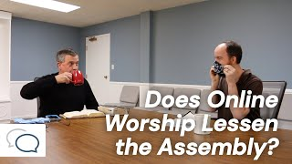 Does Online Worship Lessen the Assembly?