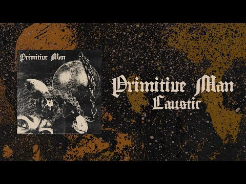 PRIMITIVE MAN - Caustic [FULL ALBUM STREAM]