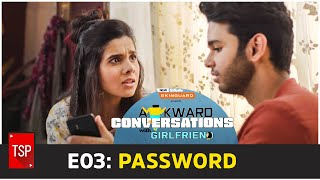Awkward Conversations With Girlfriend | E03: Password | TSP Originals | E04 out on Jan 31st