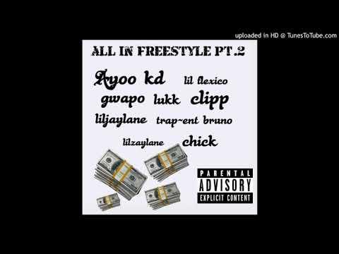 All In Freestyle Pt.2 - Ayoo kd x lil flexico,gwapo,lukk,clipp,liljaylane,bruno,lilzaylane,chick