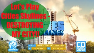 LETS PLAY: Cities Skylines - DESTRUCTION!!!!!!