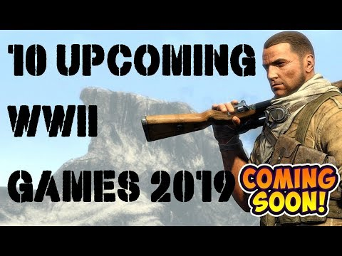 10 Upcoming WW2 Games Of 2019 And Beyond!
