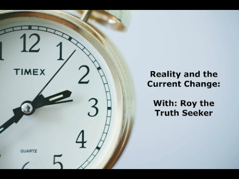Reality & the Current Change: With Roy the Truth Seeker