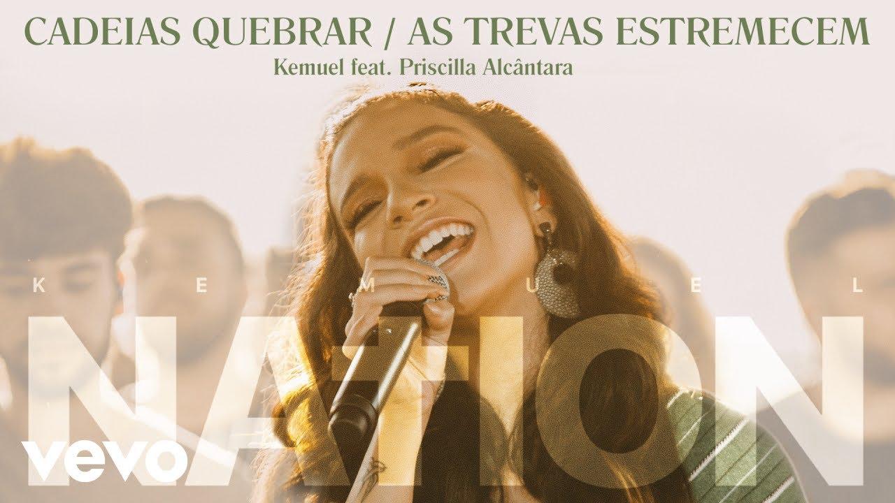Kemuel feat. Priscilla Alcantara - Cadeias Quebrar / As Trevas Estremecem