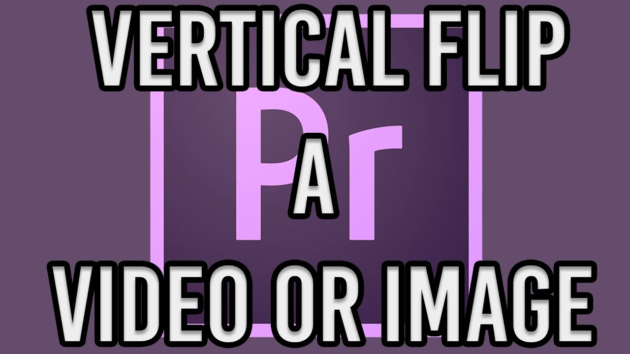 Vertical Flip A Video Or Image In Adobe Premiere Pro Cc Youtube