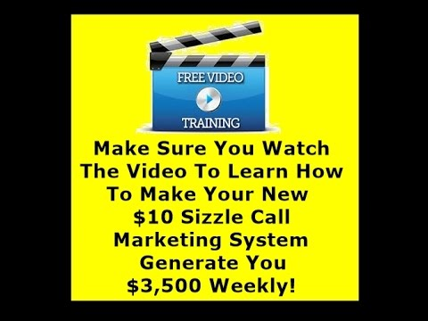 How To Make $3,500 Weekly With Your New $10 Sizzle Call Marketing System